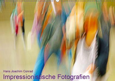 Impressionistische Fotografien (Wandkalender 2019 DIN A2 quer), Hans Joachim Conrad