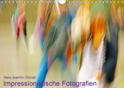 Impressionistische Fotografien (Wandkalender 2019 DIN A4 quer), Hans Joachim Conrad