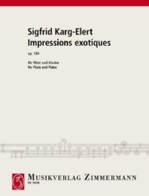 Impressions exotiques op. 134, Flöte und Klavier, Sigfrid Karg-elert