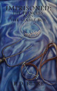 Imprisoned: The Princess and the Stable Boy, R. D. Blake