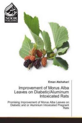 Improvement of Morus Alba Leaves on Diabetic/Aluminum Intoxicated Rats, Eman Alshahari
