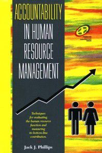 Improving Human Performance: Accountability in Human Resource Management, Jack J. Phillips