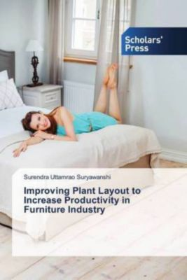 Improving Plant Layout to Increase Productivity in Furniture Industry, Surendra Uttamrao Suryawanshi