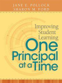 Improving Student Learning One Principal at a Time, Jane E. Pollock, Sharon M. Ford