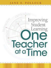 Improving Student Learning One Teacher at a Time, Jane E. Pollock