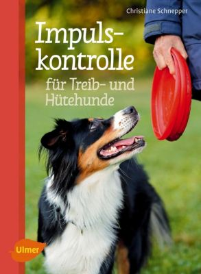 Impulskontrolle für Treib- und Hütehunde - Christiane Schnepper |