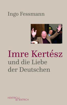 Imre Kertész und die Liebe der Deutschen - Ingo Fessmann |