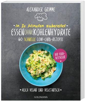 In 20 Minuten zubereitet: Essen ohne Kohlenhydrate - Alexander Grimme |