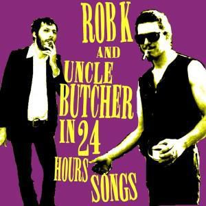 In 24 Hours Songs, Rob K & Uncle Butcher