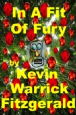 In A Fit Of Fury, Kevin  Warrick Fitzgerald