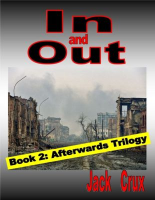 In and Out: Book 2 Afterwards Trilogy, Jack Crux