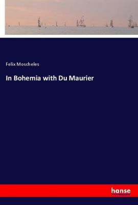 In Bohemia with Du Maurier, Felix Moscheles