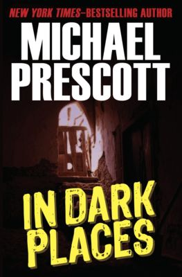 In Dark Places, Michael Prescott