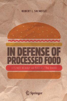 In Defense of Processed Food, Robert L. Shewfelt