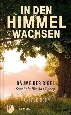 In den Himmel wachsen - Manfred Böhm |
