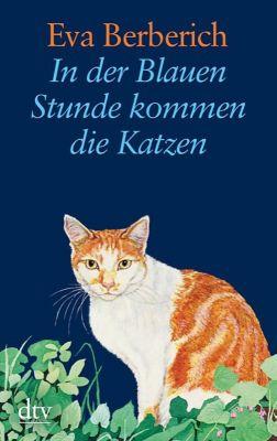 In der Blauen Stunde kommen die Katzen, Eva Berberich