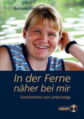 In der Ferne näher bei mir, Barbara Liel
