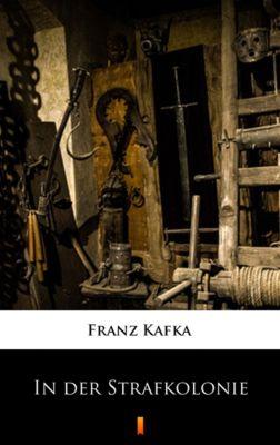 In der Strafkolonie, Franz Kafka