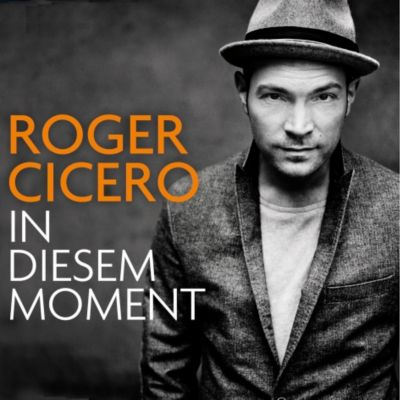 In diesem Moment, Roger Cicero