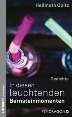 In diesen leuchtenden Bernsteinmomenten - Hellmuth Opitz |
