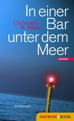 In einer Bar unter dem Meer, Christoph W. Bauer