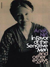 In Favor of the Sensitive Man and Other Essays, Anais Nin
