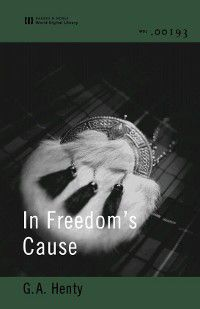 In Freedom's Cause (World Digital Library Edition), G. A. Henty