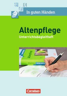 In guten Händen - Altenpflege, Neubearbeitung: Bd.1/2 Unterrichtsbegleitheft