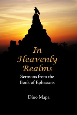 In Heavenly Realms: Sermons from the Book of Ephesians, M. E. F. Mapa