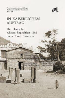 In kaiserlichem Auftrag - Die Deutsche Aksum-Expedition 1906 unter Enno Littmann