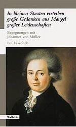 'In kleinen Staaten ersterben grosse Gedanken aus Mangel grosser Leidenschaften', Johannes von Müller