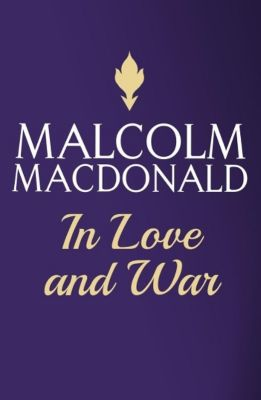 In Love and War, Malcolm MacDonald
