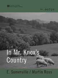 In Mr. Knox's Country (World Digital Library), Martin Ross, E. Somerville
