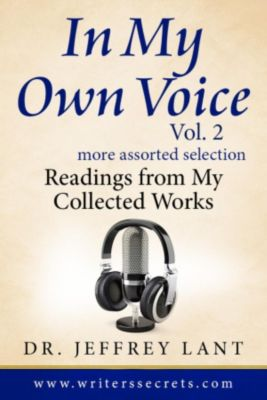 In My Own Voice.  Reading from My Collected Works: In My Own Voice.  Reading from My Collected Works. More Assorted Selection, Jeffrey Lant