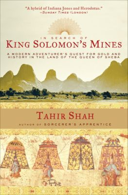 In Search of King Solomon's Mines, Tahir Shah