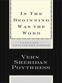 In the Beginning Was the Word, Vern S. Poythress