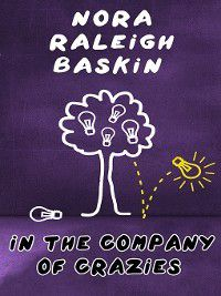 In the Company of Crazies, Nora Raleigh Baskin