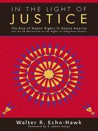 In the Light of Justice, Walter R. Echo-Hawk