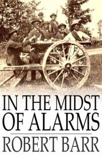 In the Midst of Alarms, Robert Barr