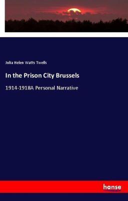 In the Prison City Brussels, Julia Helen Watts Twells