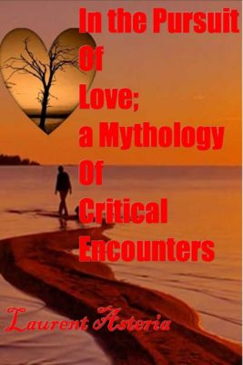 In the Pusruit of Love; a Mythology of Critical Encounters, Laurent Asteria