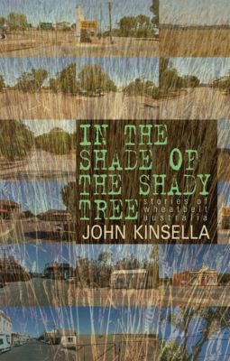 In the Shade of the Shady Tree, John Kinsella