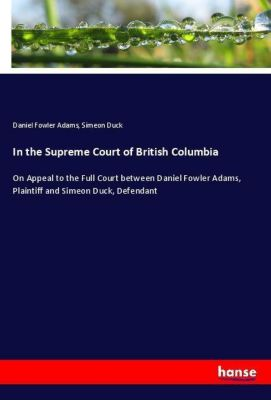 In the Supreme Court of British Columbia, Daniel Fowler Adams, Simeon Duck