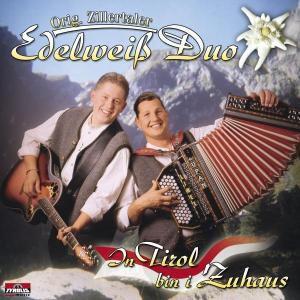 In Tirol bin i zuhaus, Orig. Zillertaler Edelweiß Duo