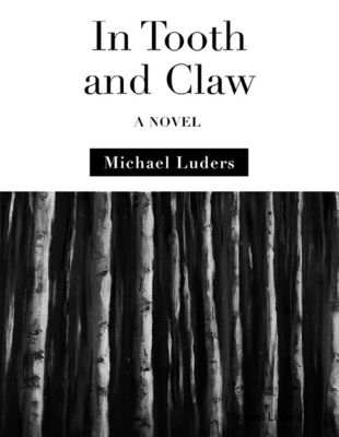 In Tooth and Claw: A Novel, Michael Luders