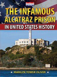 In United States History: The Infamous Alcatraz Prison in United States History, Marilyn Tower Oliver