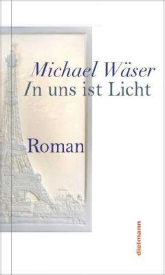 In uns ist Licht - Michael Wäser |