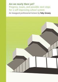 Inaugural Professorial Lecture: Are We Nearly There Yet?, Toby Greany