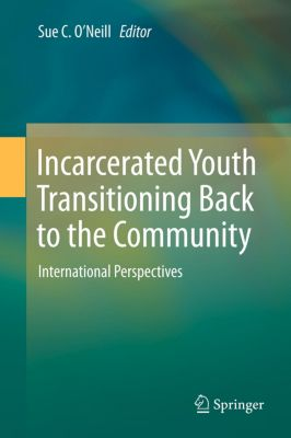 Incarcerated Youth Transitioning Back to the Community, Sue C. O'Neill