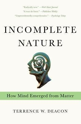 Incomplete Nature, Terrence W. Deacon
